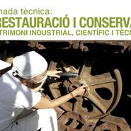 II Jornada tècnica: La restauració i conservació de patrimoni industrial, científic i tècnic