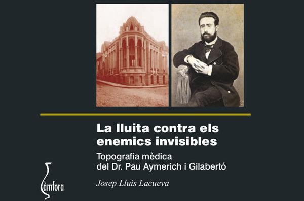 Presentació del llibre 'La lluita contra els enemics invisibles. Topografia mèdica del Dr. Pau Aymerich i Gilabertó' de Josep Lluís Lacueva