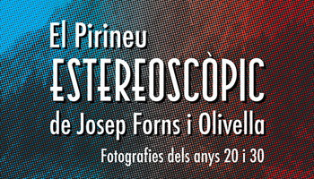 The stereoscopic Pyrenees of Josep Forns i Olivella