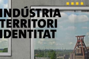"""Exhibition """"Industry. Territory. Identity. The Route of Industrial Heritage of the Ruhr visits Catalonia"""""""