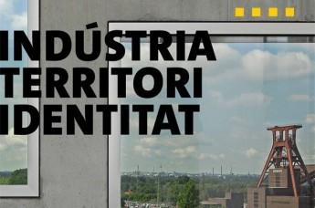"""Exposición """"Industria. Territorio. Identidad. La Ruta del patrimonio industrial del Ruhr visita Catalunya"""