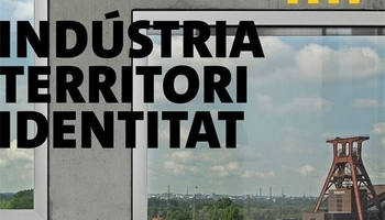 "Exhibition ""Industry. Territory. Identity. The Route of Industrial Heritage of the Ruhr visits Catalonia"""