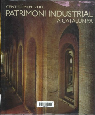 Cent elements del Patrimoni Industrial a Catalunya