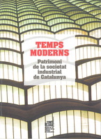 Modern Times. Industrial Society Heritage in Catalonia