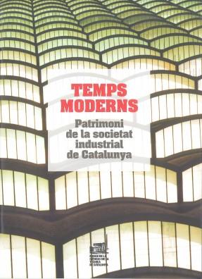 Temps moderns. Patrimoni de la societat industrial de Catalunya